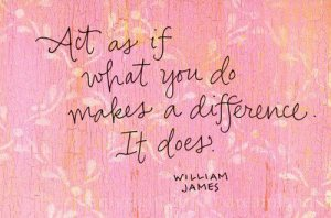 act as if what you do makes a difference